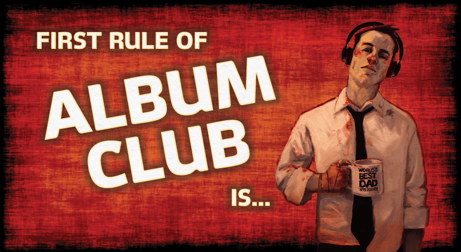 The first rule of Album Club is...